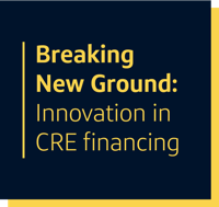 Breaking New Ground: Innovation in CRE Financing