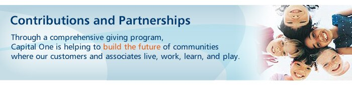 Contributions and Partnerships. Through a comprehensive giving program, Capital One is helping to build the future of communities.