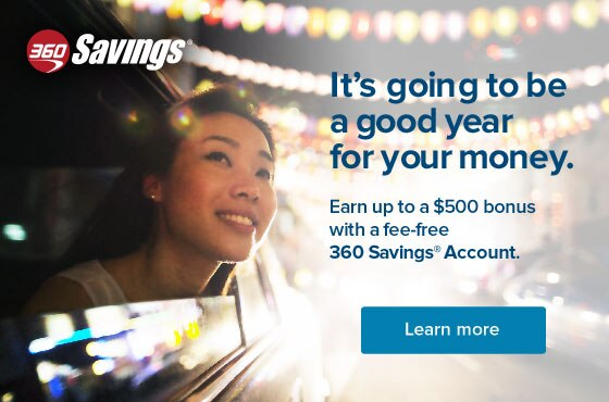 Learn more. Earn up to a $500 bonus with a fee-free 360 Savings Account.