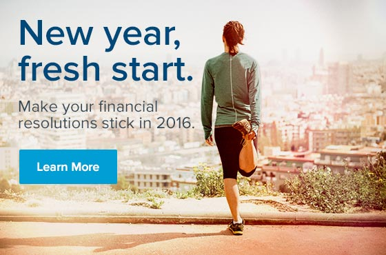 Learn more. New year, fresh start. Make your financial resolutions stick in 2016.