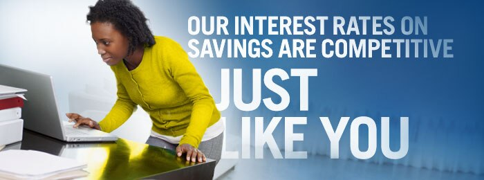 Our interest rates on savings are competitive. Just like you.
